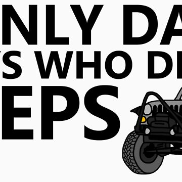 I Only Date Men Who Drive Jeeps by JeepsandPlanes