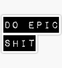 Do Epic Shit Motivational Saying Sticker