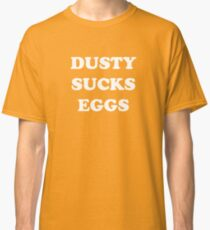 Dusty Sucks Eggs Classic T-Shirt