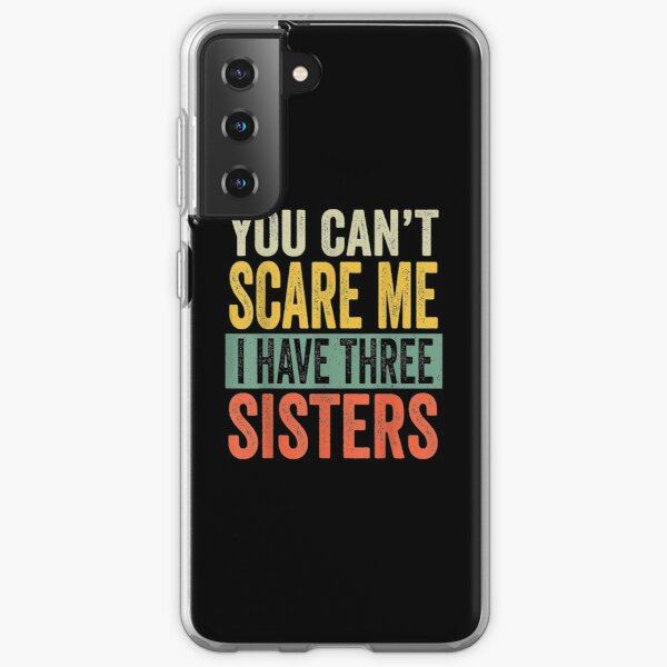 You Can't Scare Me I Have Three Sisters Funny Brothers Gift  Samsung Galaxy Soft Case
