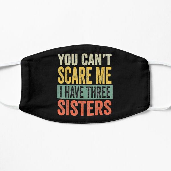 You Can't Scare Me I Have Three Sisters Funny Brothers Gift  Flat Mask