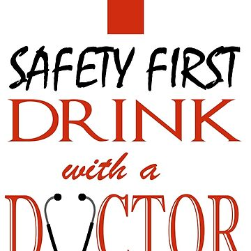 Safety first ~ Drink with a Doctor by mattew