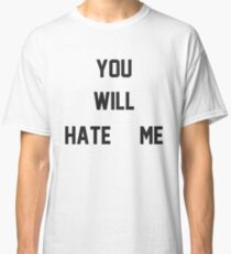 You Will Hate Me (Ox Baker) Classic T-Shirt