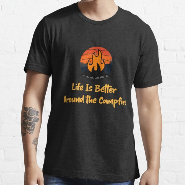 Life Is Better Around the Campfire Essential T-Shirt