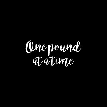 One pound at a time - Gym Quote by artomix