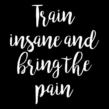 Train insane and... Gym Motivational Quote by artomix