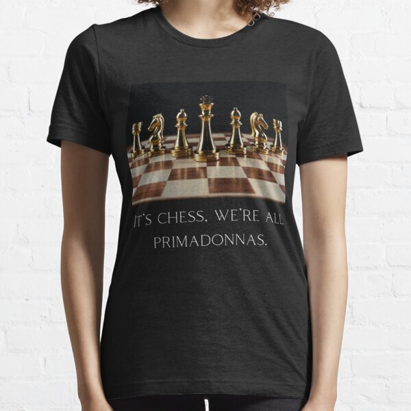 Chess board, It's chess, we're all primadonnas (White sign) Essential T-Shirt