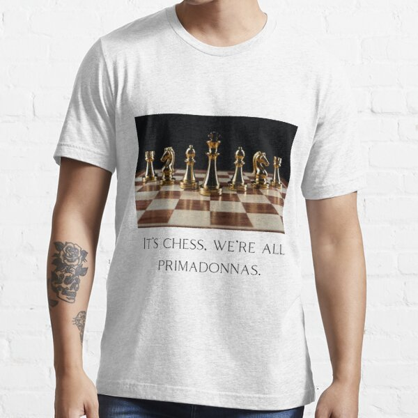 Chess board, It's chess, we're all primadonnas (Black sign) Essential T-Shirt