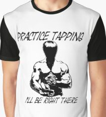 """Practice Tapping. I'll Be Right There"" Graphic T-Shirt"
