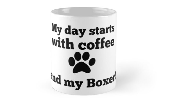 My day starts with coffee and my Boxer. by RBBeachDesigns