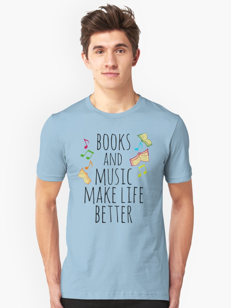 books and music make life better #2 Unisex T-Shirt Front