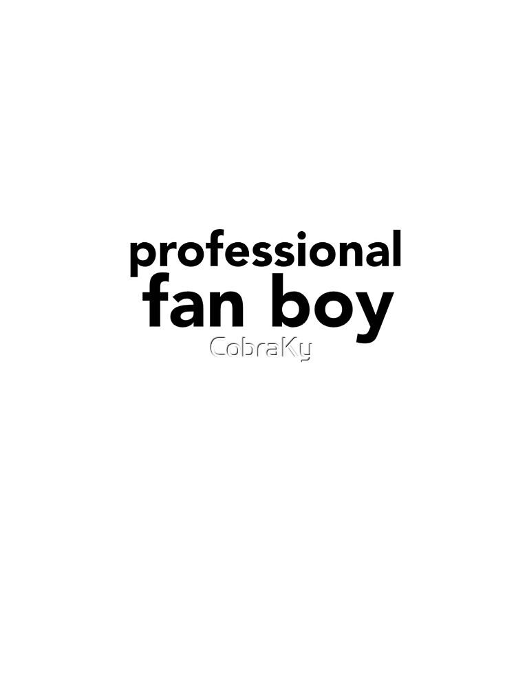 Professional Fan Boy  by CobraKy
