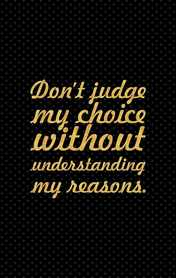 Don't judge my choice without... Inspirational Quote by Powerofwordss