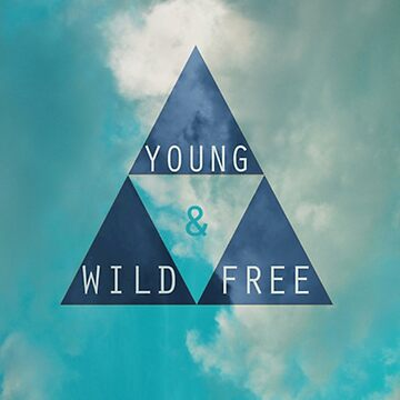 young wild and free by Letsmakemoney