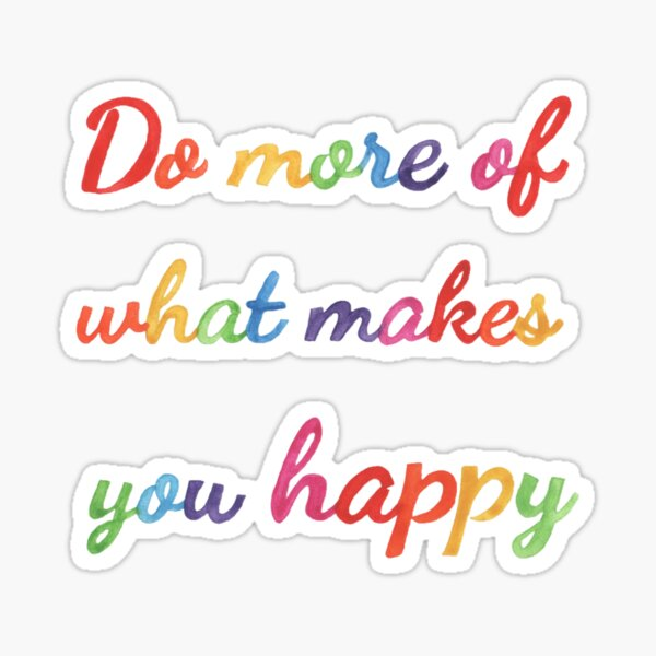 Do more of what makes you happy Pegatina
