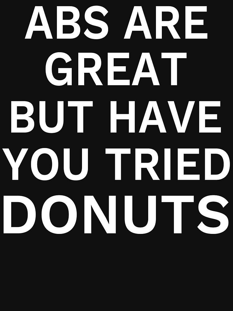 Abs Are Great But Have You Tried Donuts by HelenKirlin