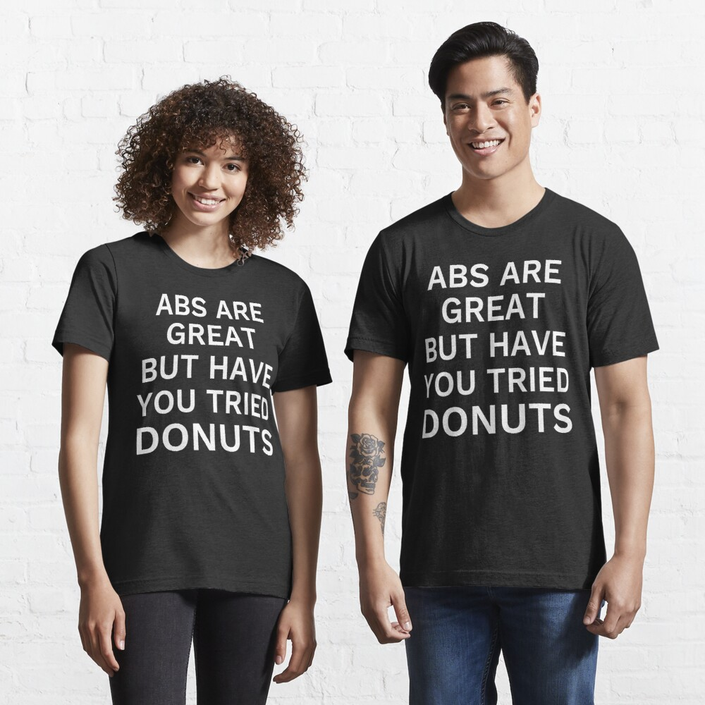 Abs Are Great But Have You Tried Donuts Essential T-Shirt