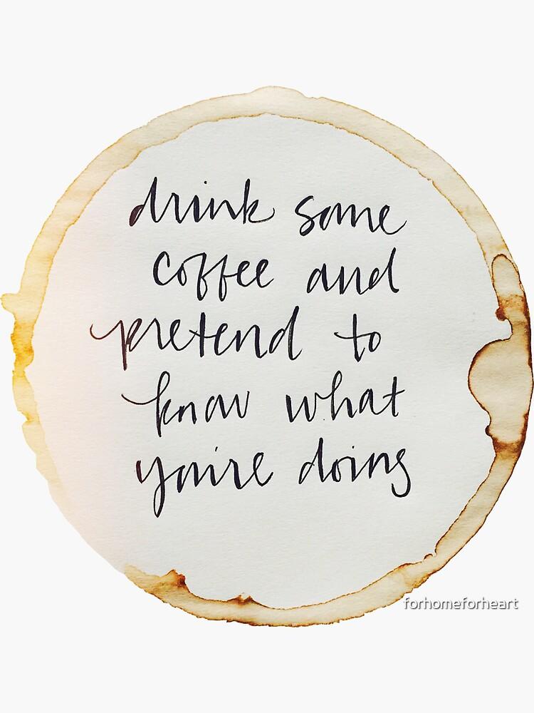 Drink Coffee by forhomeforheart