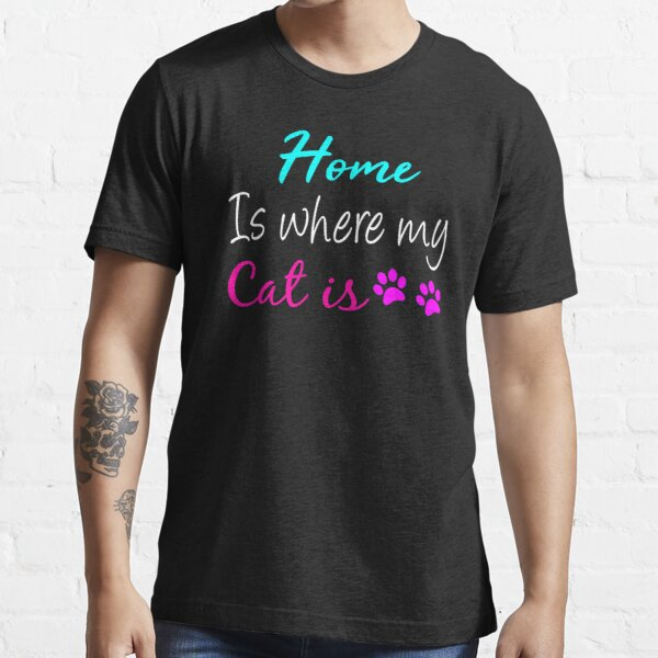 Home Is Where My Cat Is , Cat Mama, Cat Lover Gift  Essential T-Shirt