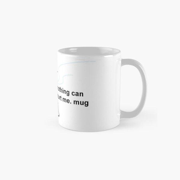 nothing can hurt me. mug Classic Mug