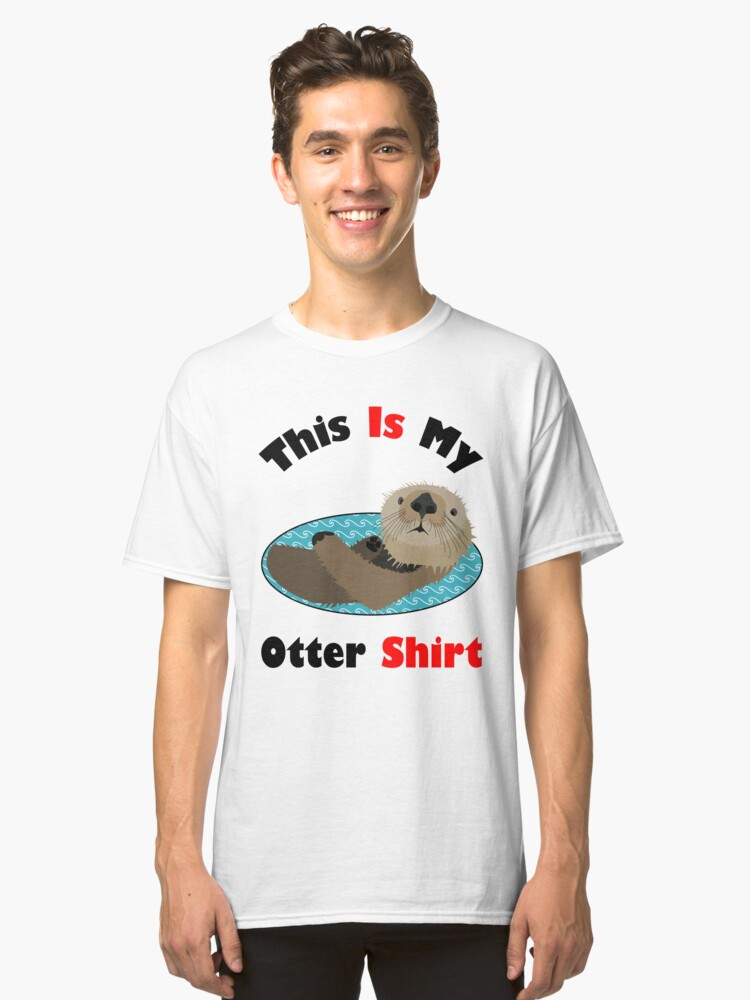 Funny This Is My Otter Shirt Classic T-Shirt Front