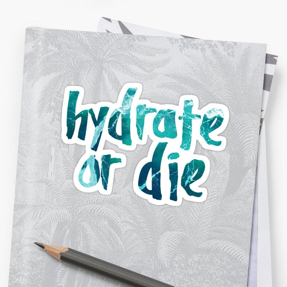 Hydrate or Die by kayceedesigns