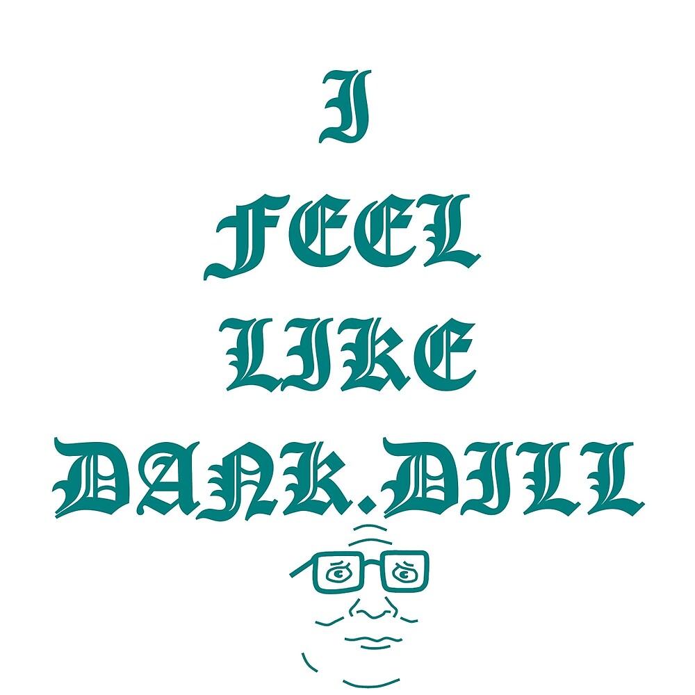 I Feel Like Dank.Dill by dankdill