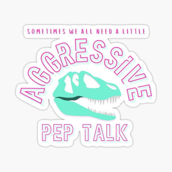 Aggressive Pep Talk Sticker