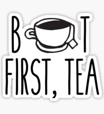 But First, Tea Sticker