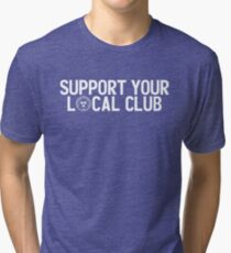 SUPPORT YOUR LOCAL CLUB Tri-blend T-Shirt