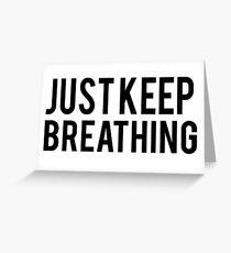 Just Keep Breathing Greeting Card