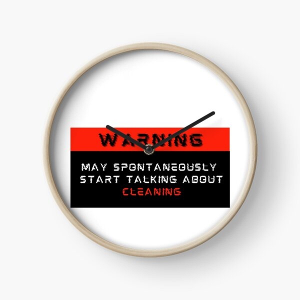 Warning: May spontaneously start talking about Cleaning Clock