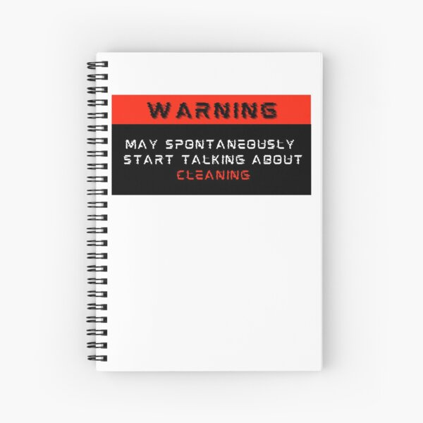 Warning: May spontaneously start talking about Cleaning Spiral Notebook