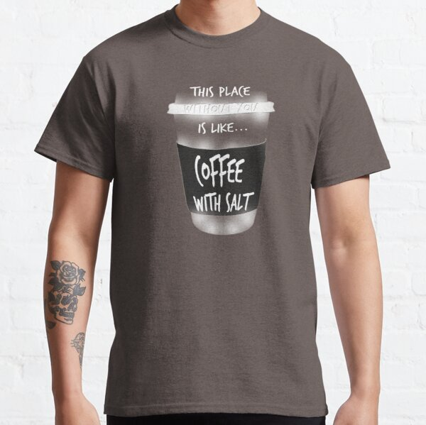 This Place Without You Classic T-Shirt