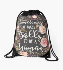 Sometimes It Takes Balls To Be A Woman Drawstring Bag