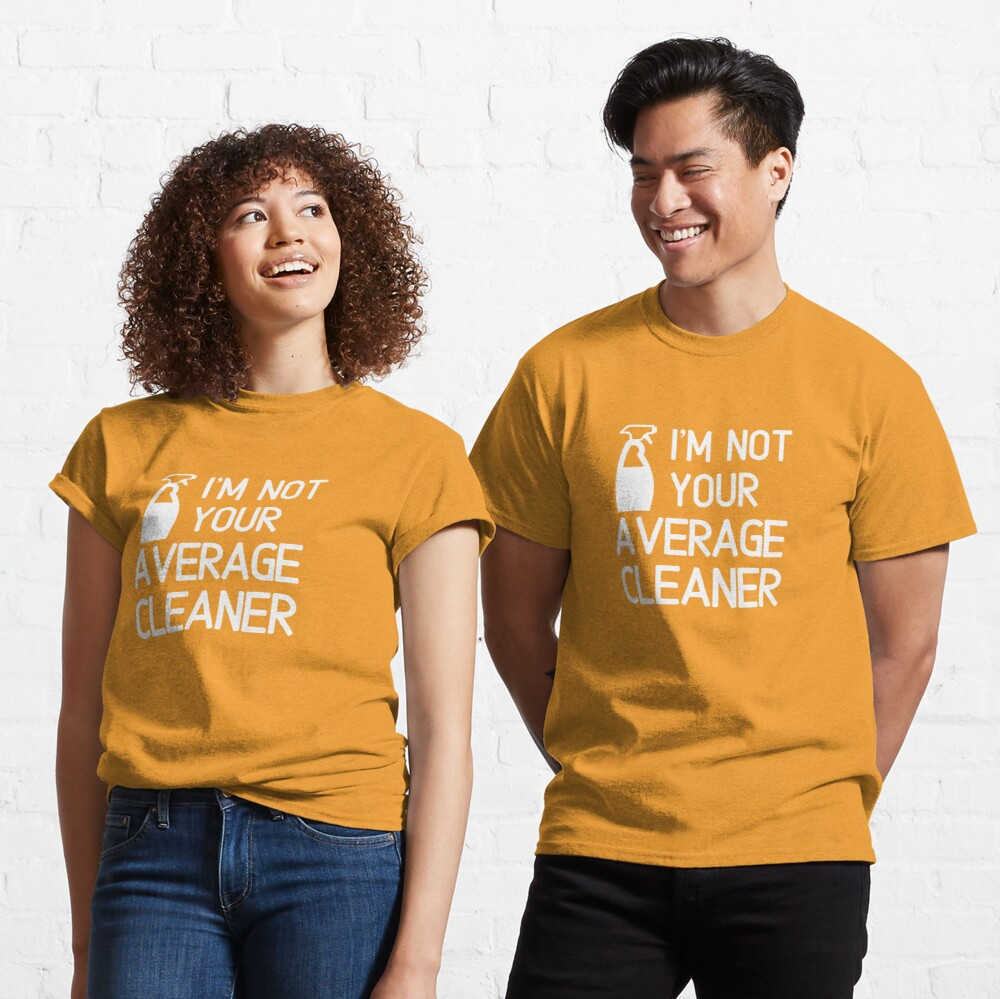 I'm Not Your Average Cleaner Housekeeper Spray Bottle Fun Classic T-Shirt