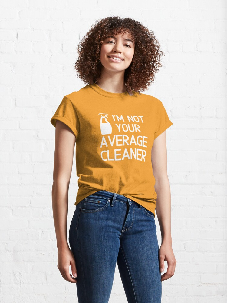 Alternate view of I'm Not Your Average Cleaner Housekeeper Spray Bottle Fun Classic T-Shirt