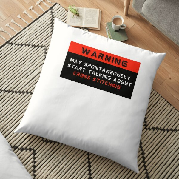 Warning: May spontaneously start talking about Cross Stitching Floor Pillow