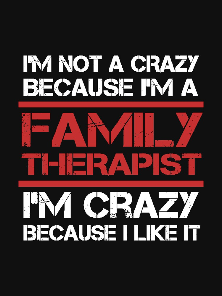 Therapist - I'm Not A Crazy Because I'm A Family Therapist I'm Crazy Because I Like It by rebeccadigennar