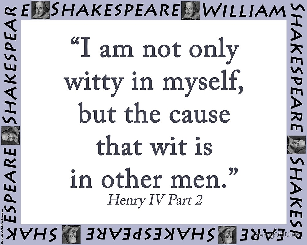 I Am Not Only Witty In Myself - Shakespeare by CrankyOldDude