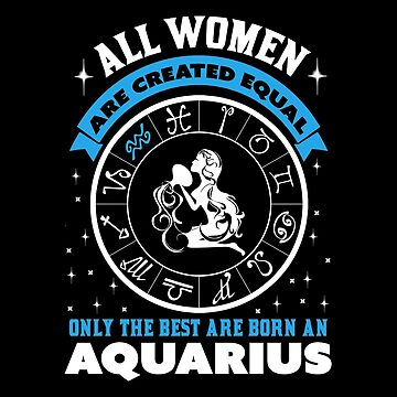 Aquarius - All Women Are Created Equal Only The Best Are Born An Aquarius by madelinejones