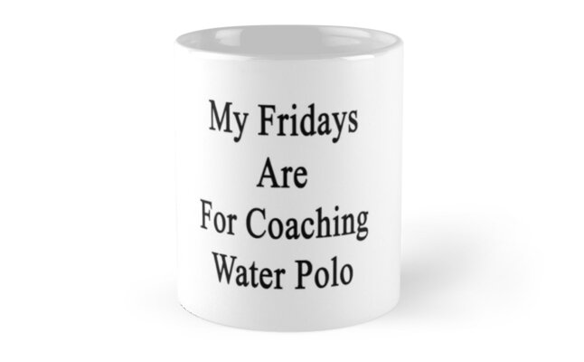 My Fridays Are For Coaching Water Polo by supernova23