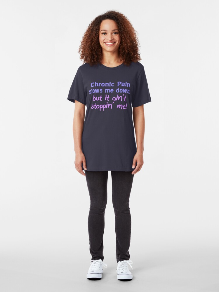 Alternate view of Chronic Pain Ain't Stoppin Me Slim Fit T-Shirt