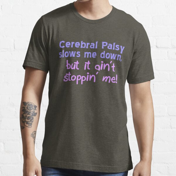 Cerebral Palsy Stoppin' Me Essential T-Shirt