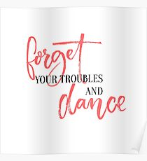 Forget your troubles and dance. Poster
