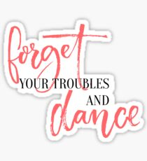 Forget your troubles and dance. Sticker