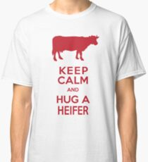 Keep Calm and Hug a Heifer Classic T-Shirt
