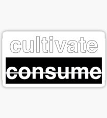 Cultivate rather than Consume sticker  Sticker