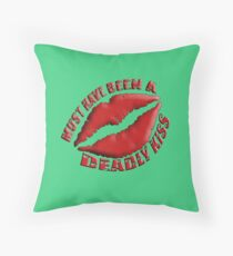 Must Have Been A Deadly Kiss Throw Pillow