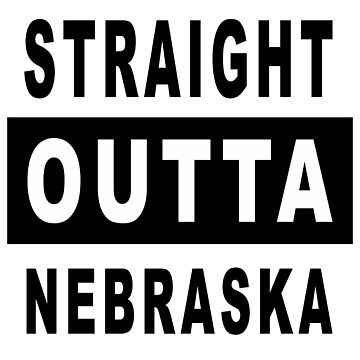 Straight Outta Nebraska by bennetthuskers